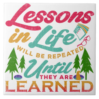 Lessons in Life Will Be Repeated Until Learned Ceramic Tile