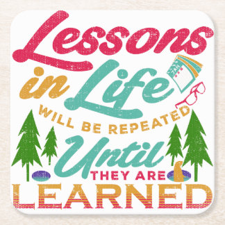 Lessons in Life Will Be Repeated Until Learned Square Paper Coaster