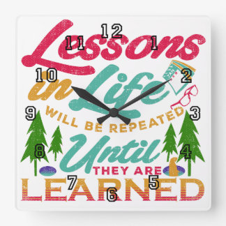 Lessons in Life Will Be Repeated Until Learned Square Wall Clock