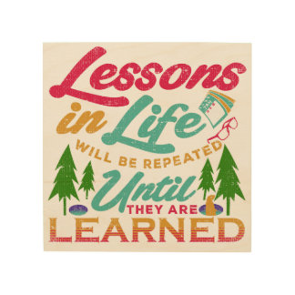 Lessons in Life Will Be Repeated Until Learned Wood Print