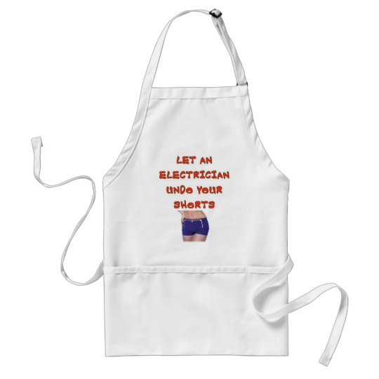 LET AN ELECTRICIAN UNDO YOUR SHORTS ADULT APRON