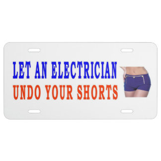 LET AN ELECTRICIAN UNDO YOUR SHORTS LICENSE PLATE