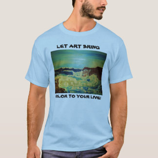 LET ART BRING , COLOR TO YOUR LIFE! tee