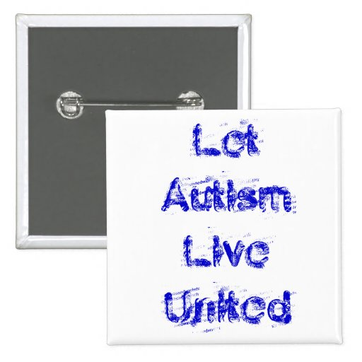Let Autism Live United Pinback Button