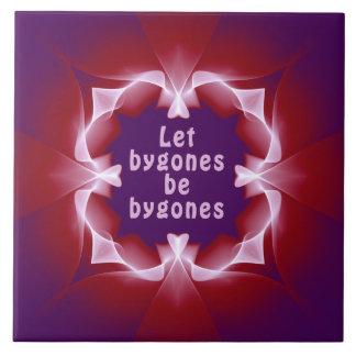Let bygones be bygones ceramic tile