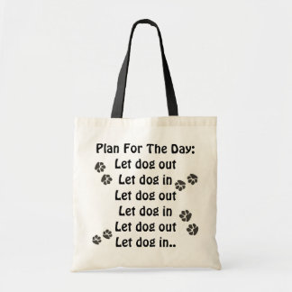 Let dog out...let dog in...let dog out...let dog i tote bag