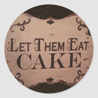 """Let 'Em Eat Cakes Classic Round Sticker"