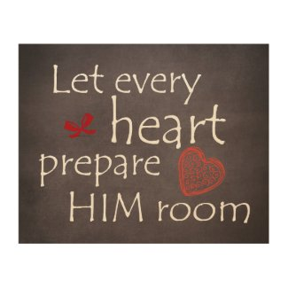 Let Every Heart Prepare Him Room Wood Wall Art