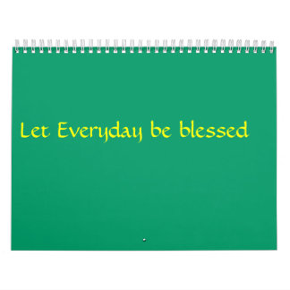 Let Everyday be blessed Calendar
