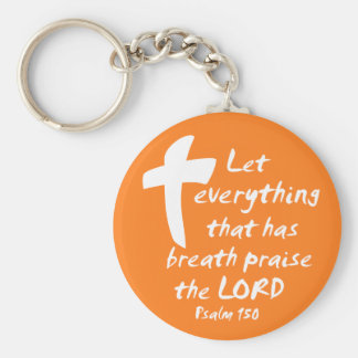 Let Everything that has Breath Praise the LORD Keychain