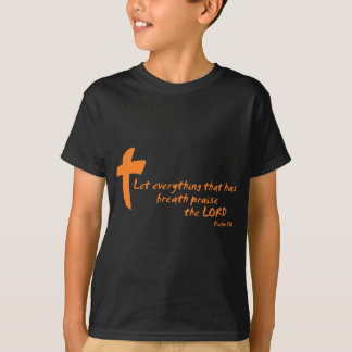 Let Everything that has Breath Praise the LORD T-Shirt