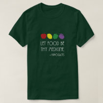 Let Food Be Thy Medicine Hippocrates Quote T-Shirt