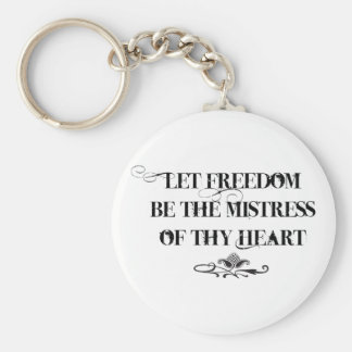 Let Freedom be the Mistress of thy Heart Key Chain