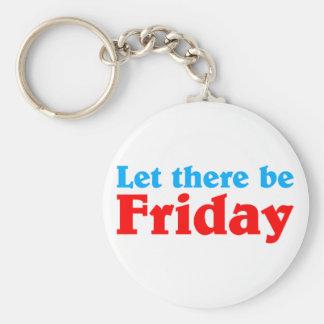 Let Friday there Llaveros Personalizados