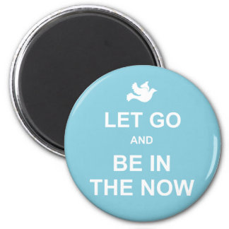 Let go and be in the now - Spiritual quote - Blue 2 Inch Round Magnet