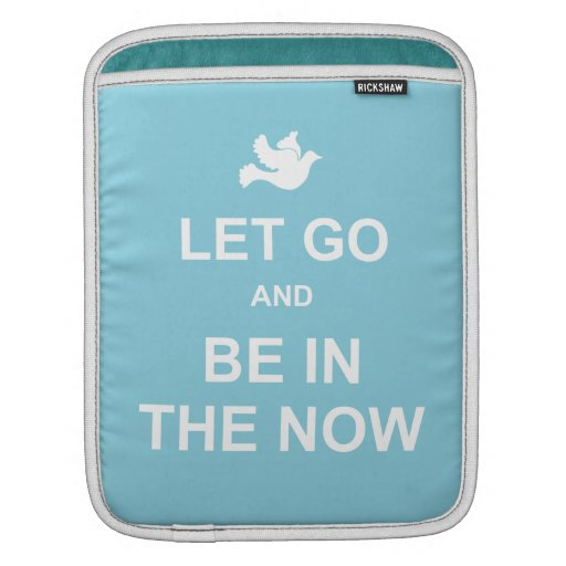 Let go and be in the now - Spiritual quote - Blue Sleeve For iPads