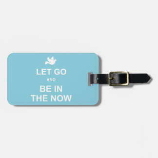 Let go and be in the now - Spiritual quote - Blue Luggage Tag