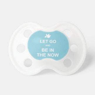 Let go and be in the now - Spiritual quote - Blue Pacifier