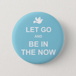 Let go and be in the now - Spiritual quote - Blue Pinback Button