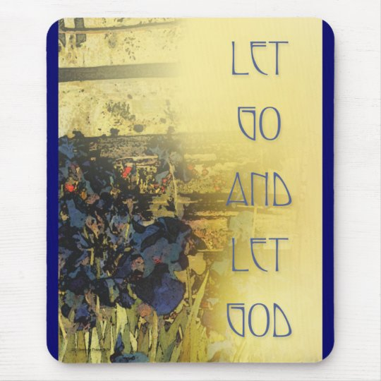 Let Go and Let God Blue Irises and Fence Mouse Pad