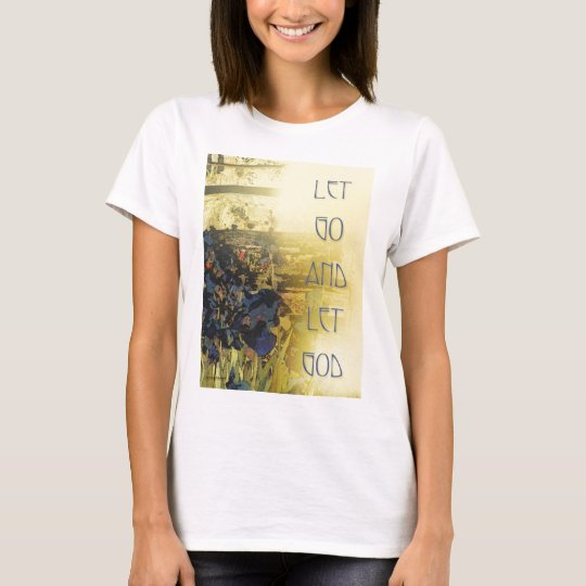 Let Go and Let God Blue Irises and Fence T-Shirt