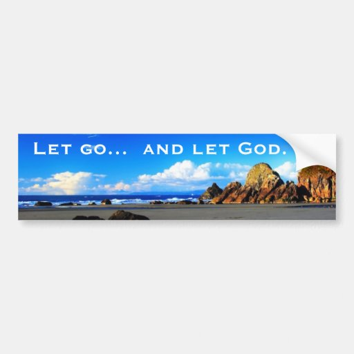 Let go and let God. Bumper Stickers