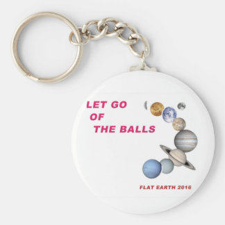 Let Go of the Balls - Flat Earth 2016 Keychain