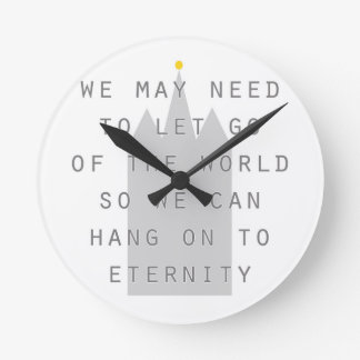 let go of the world to hang on to eternity lds round clock