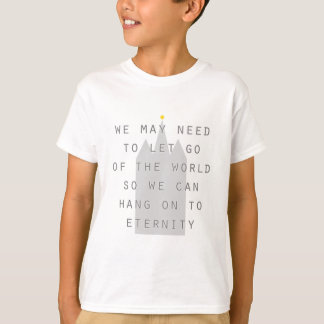 let go of the world to hang on to eternity lds T-Shirt