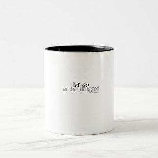 let go or be dragged coffee mug