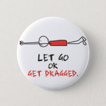 LET GO OR GET DRAGGED BUTTON
