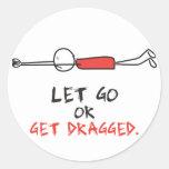 LET GO OR GET DRAGGED ROUND STICKER