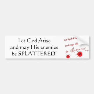Let God Arise and may His Enemies be Splattered Bumper Sticker