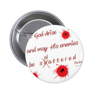 Let God Arise and may His Enemies be Splattered Pinback Button