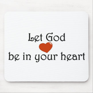 Let God be in your heart Mousepads