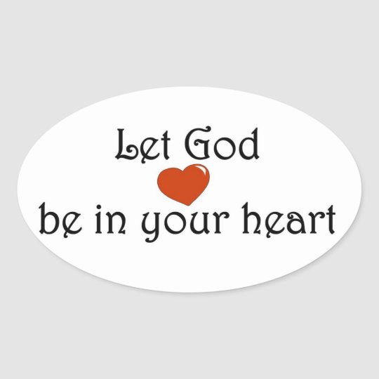 Let God be in your heart Oval Sticker