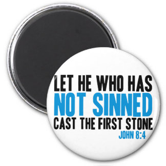 Let He Who Has Not Sinned Cast the First Stone Refrigerator Magnet