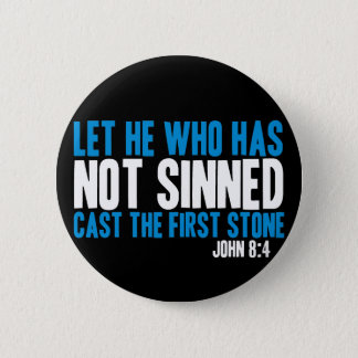 Let He Who Has Not Sinned Cast the First Stone Pinback Button