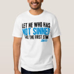 Let He Who Has Not Sinned Cast the First Stone Shirt