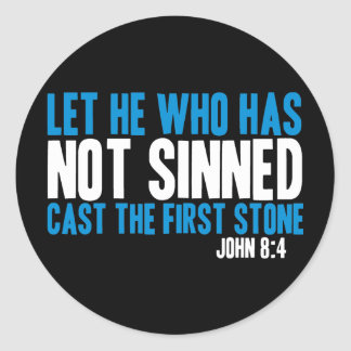Let He Who Has Not Sinned Cast the First Stone Round Sticker