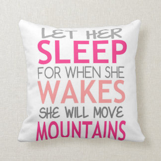 Let her sleep. She will move mountains. pinks Throw Pillow