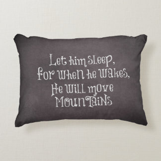 Let him sleep for when he wakes Quote Accent Pillow