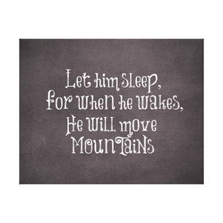 Let Him Sleep, He will Move Mountains Baby Quote Canvas Print