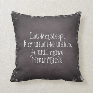 Let Him Sleep, He will Move Mountains Baby Quote Throw Pillow