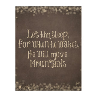 Let Him Sleep, He will Move Mountains Baby Quote Wood Print