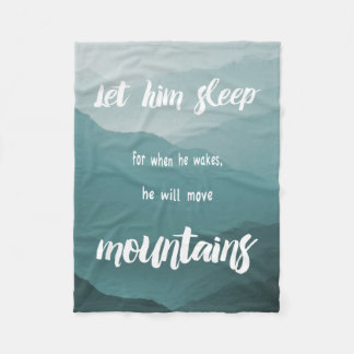 Let Him Sleep When He Wakes He will Move Mountains Fleece Blanket