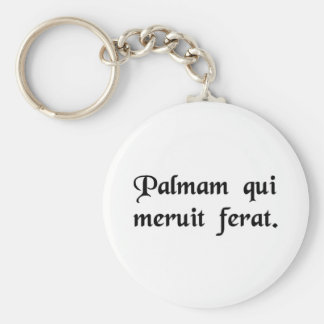 Let him who has earned it bear the reward. keychain