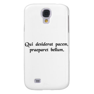 Let him who wishes for peace prepare for war. galaxy s4 cases