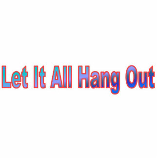 Let It All Hang Out Sculpture Acrylic Cut Out
