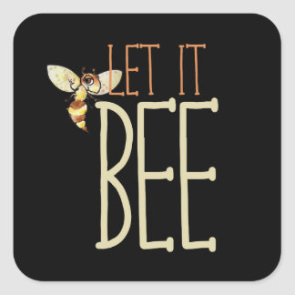 Let it BEE Square Sticker